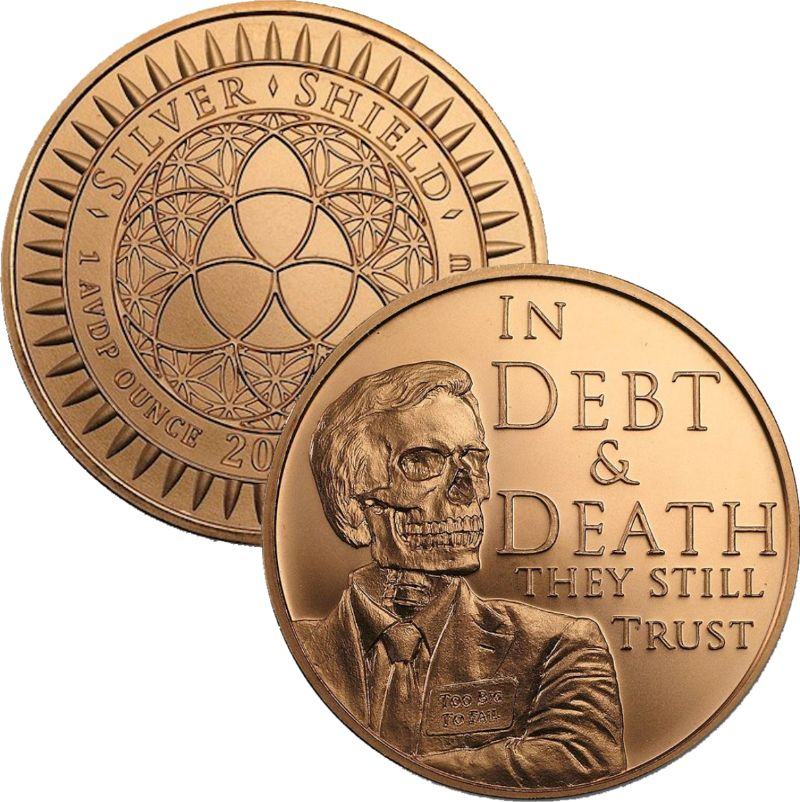 In Debt & Death They Still Trust #30 (2017 Silver Shield Mini Mintage) 1 oz .999 Pure Copper Round