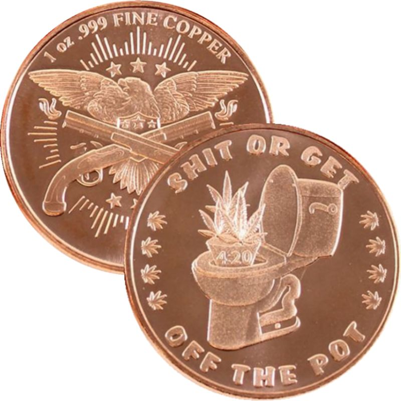 Shit Or Get Off The Pot ~ 4:20 (2013) 1 oz .999 Pure Copper Round